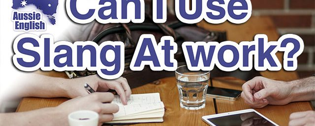 AE 309 – Aussie Culture: Can I Use Slang At Work?